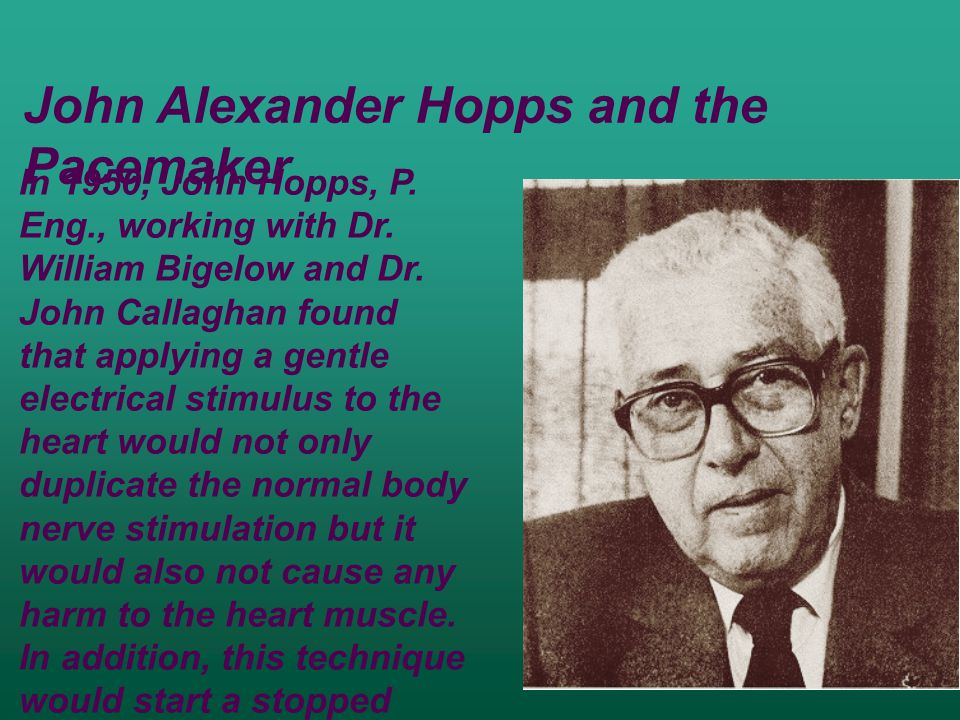 In 1950, John Hopps, P. Eng., working with Dr. William Bigelow and Dr.