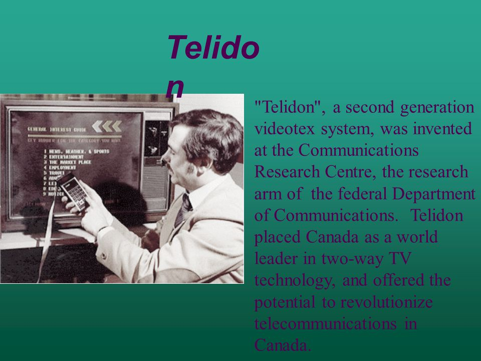 Telidon , a second generation videotex system, was invented at the Communications Research Centre, the research arm of the federal Department of Communications.