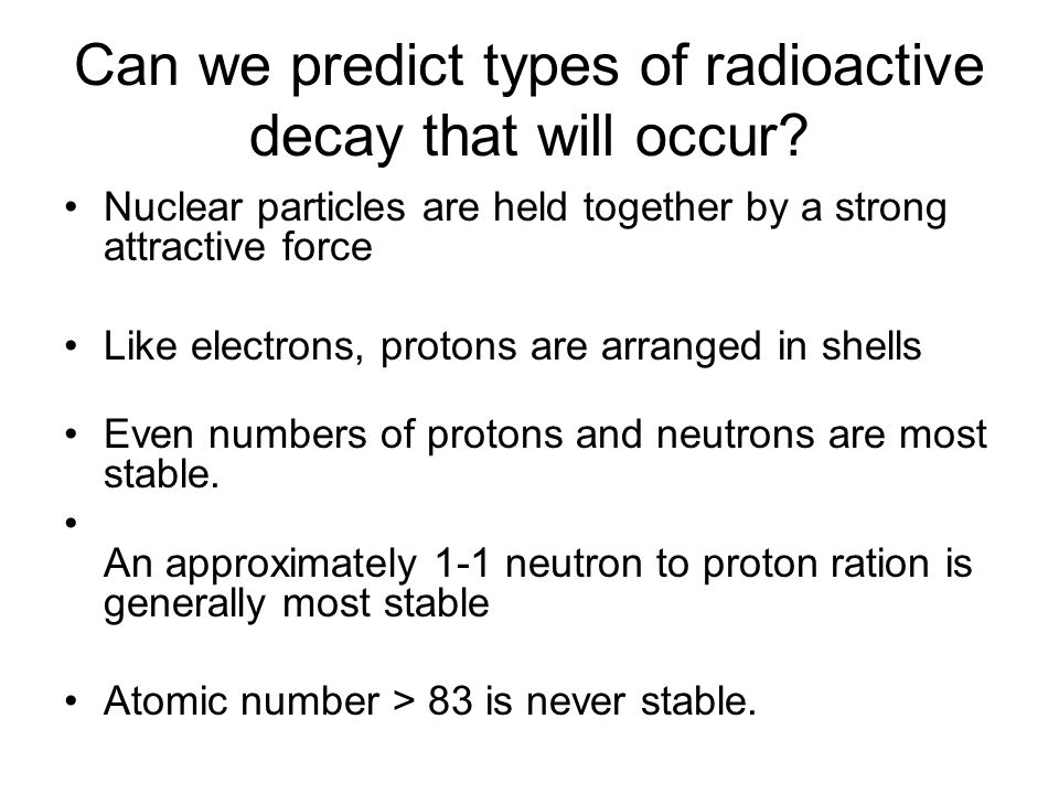 Can we predict types of radioactive decay that will occur.