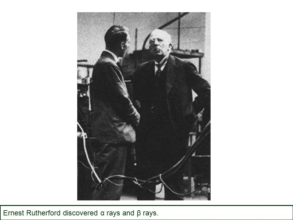 Ernest Rutherford discovered α rays and β rays.