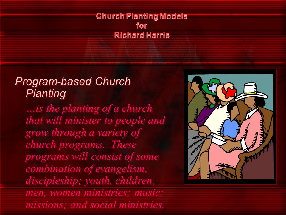 Church Planting Models for Richard Harris Program-based Church Planting …is the planting of a church that will minister to people and grow through a v
