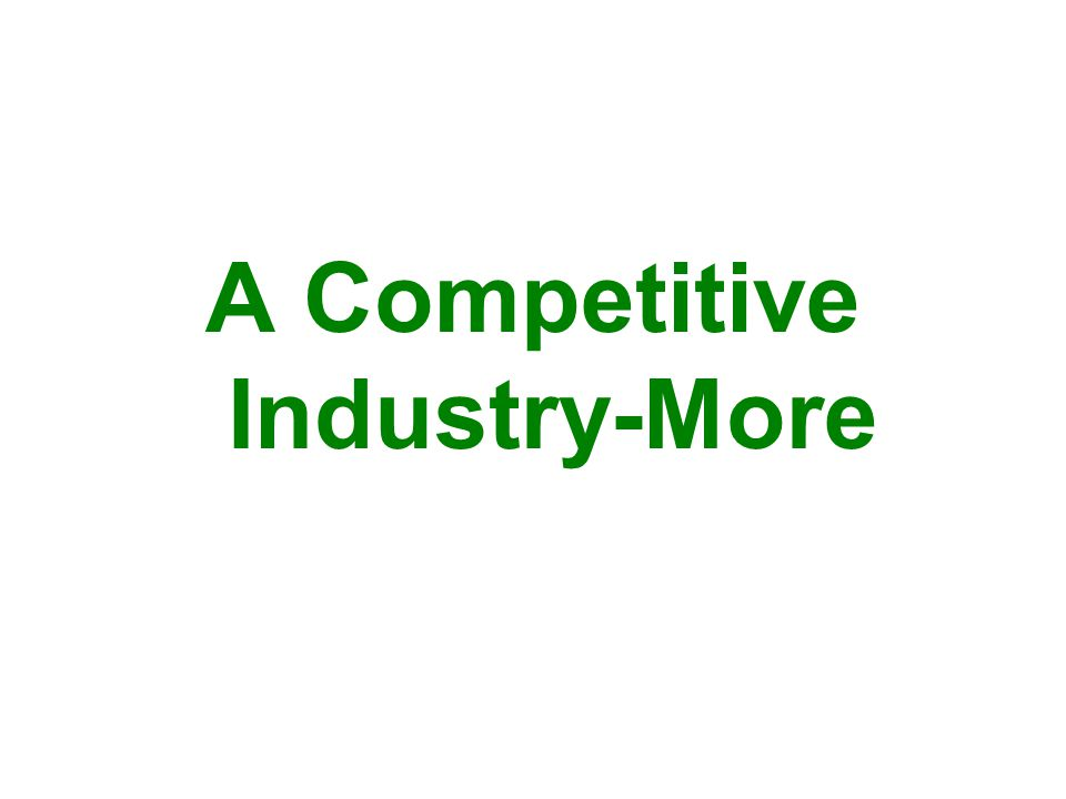 A Competitive Industry-More