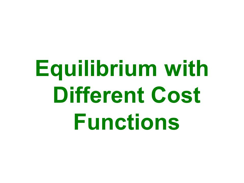 Equilibrium with Different Cost Functions
