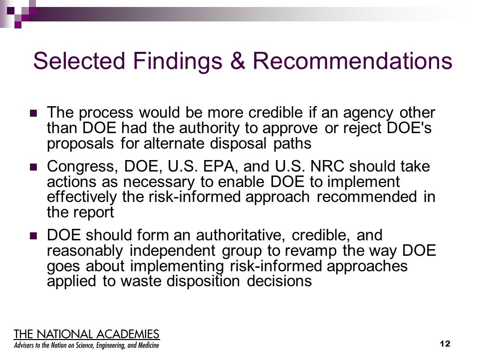 12 Selected Findings & Recommendations The process would be more credible if an agency other than DOE had the authority to approve or reject DOE's pro