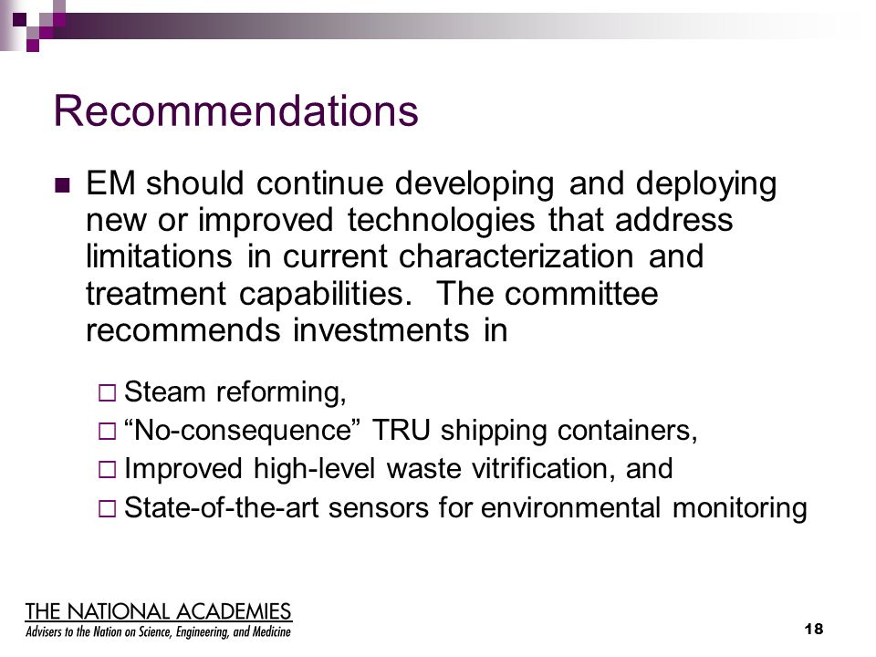 18 Recommendations EM should continue developing and deploying new or improved technologies that address limitations in current characterization and t