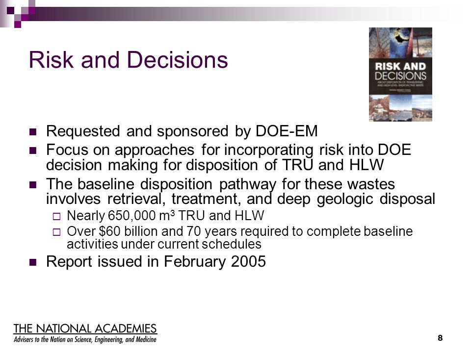 8 Risk and Decisions Requested and sponsored by DOE-EM Focus on approaches for incorporating risk into DOE decision making for disposition of TRU and