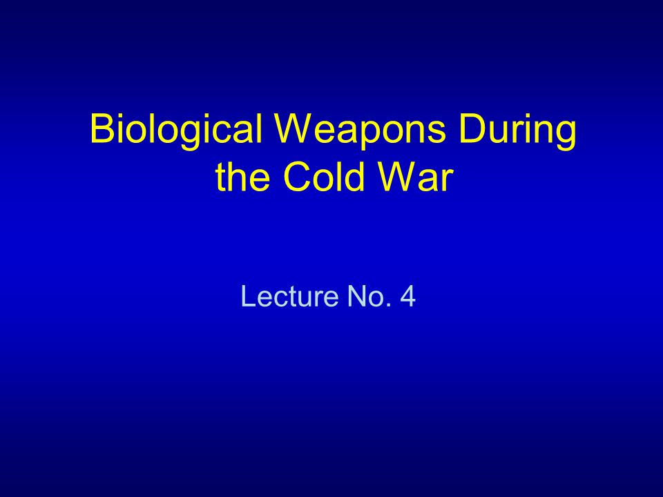 Biological Weapons During the Cold War Lecture No. 4
