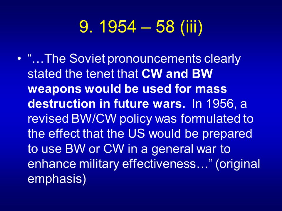 """9. 1954 – 58 (iii) """"…The Soviet pronouncements clearly stated the tenet that CW and BW weapons would be used for mass destruction in future wars. In 1"""