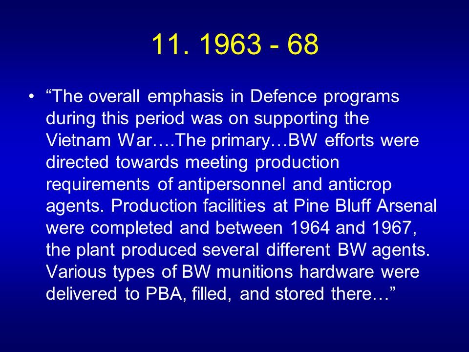 """11. 1963 - 68 """"The overall emphasis in Defence programs during this period was on supporting the Vietnam War….The primary…BW efforts were directed tow"""