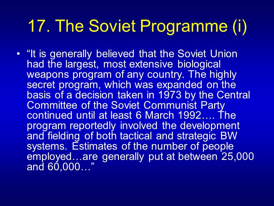 """17. The Soviet Programme (i) """"It is generally believed that the Soviet Union had the largest, most extensive biological weapons program of any country"""