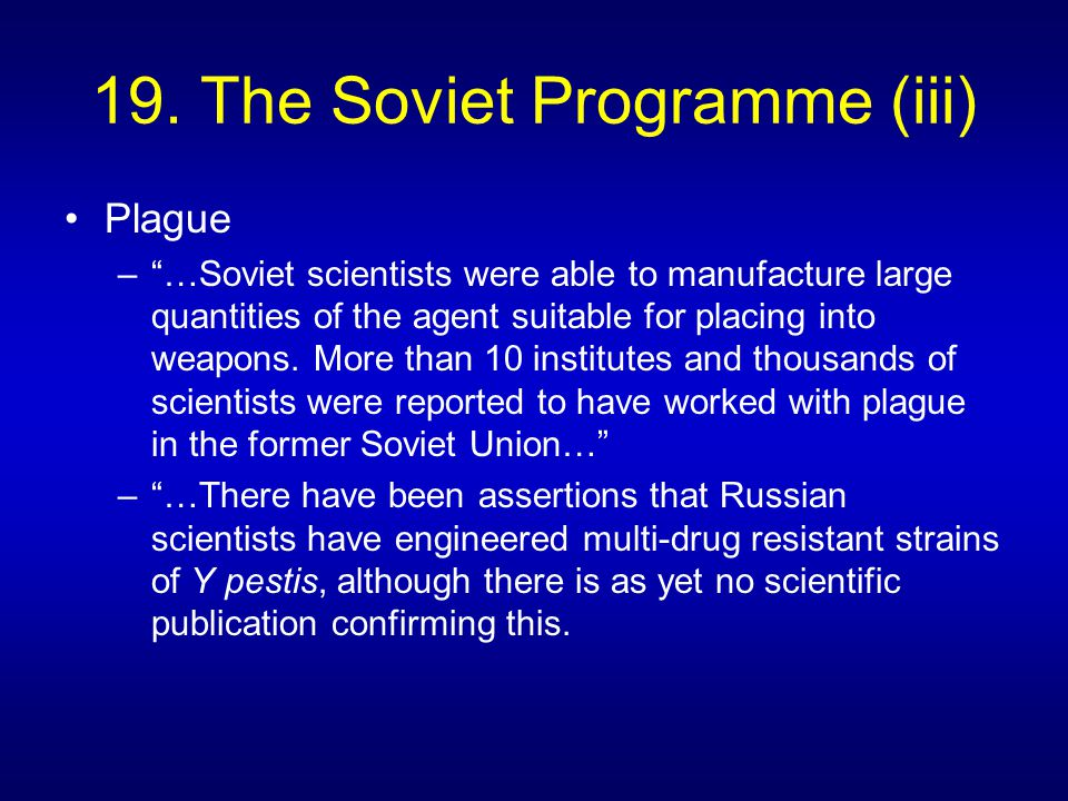 """19. The Soviet Programme (iii) Plague –""""…Soviet scientists were able to manufacture large quantities of the agent suitable for placing into weapons. M"""