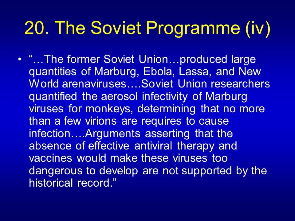 "20. The Soviet Programme (iv) ""…The former Soviet Union…produced large quantities of Marburg, Ebola, Lassa, and New World arenaviruses….Soviet Union r"