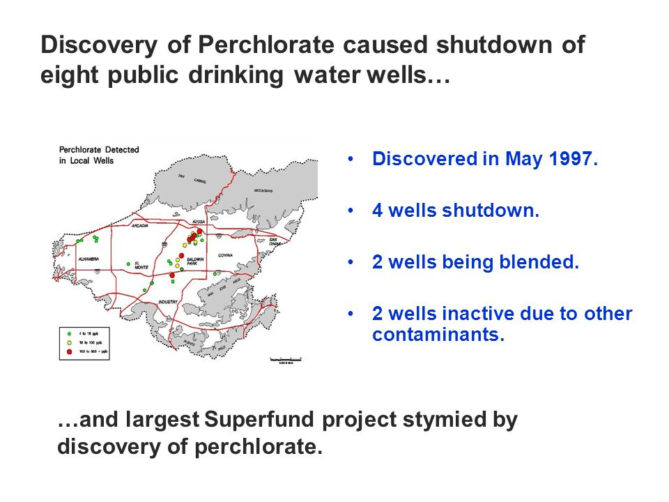 Discovery of Perchlorate caused shutdown of eight public drinking water wells… Discovered in May 1997.