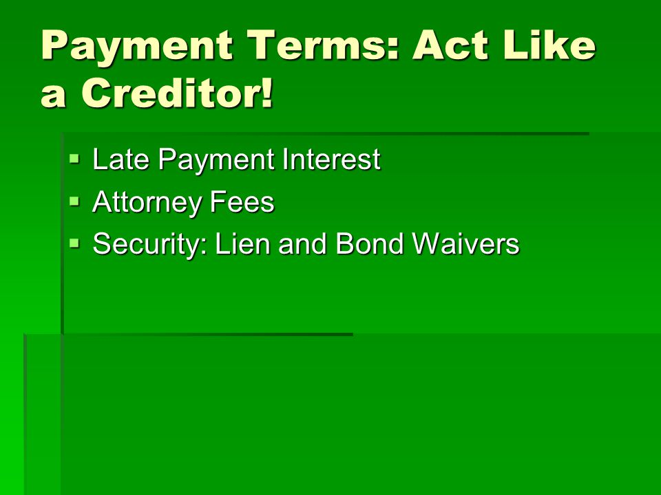 Payment Terms: Act Like a Creditor.