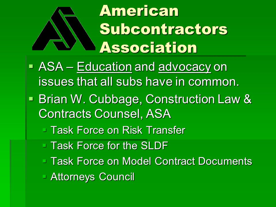  ASA – Education and advocacy on issues that all subs have in common.  Brian W. Cubbage, Construction Law & Contracts Counsel, ASA  Task Force on R