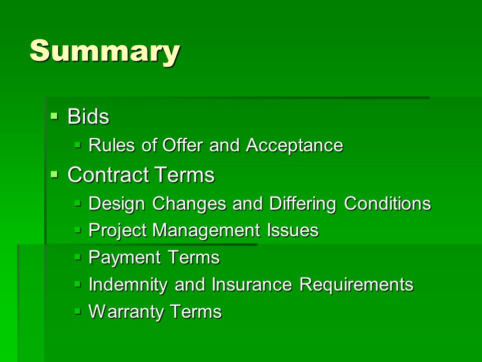 Summary  Bids  Rules of Offer and Acceptance  Contract Terms  Design Changes and Differing Conditions  Project Management Issues  Payment Terms