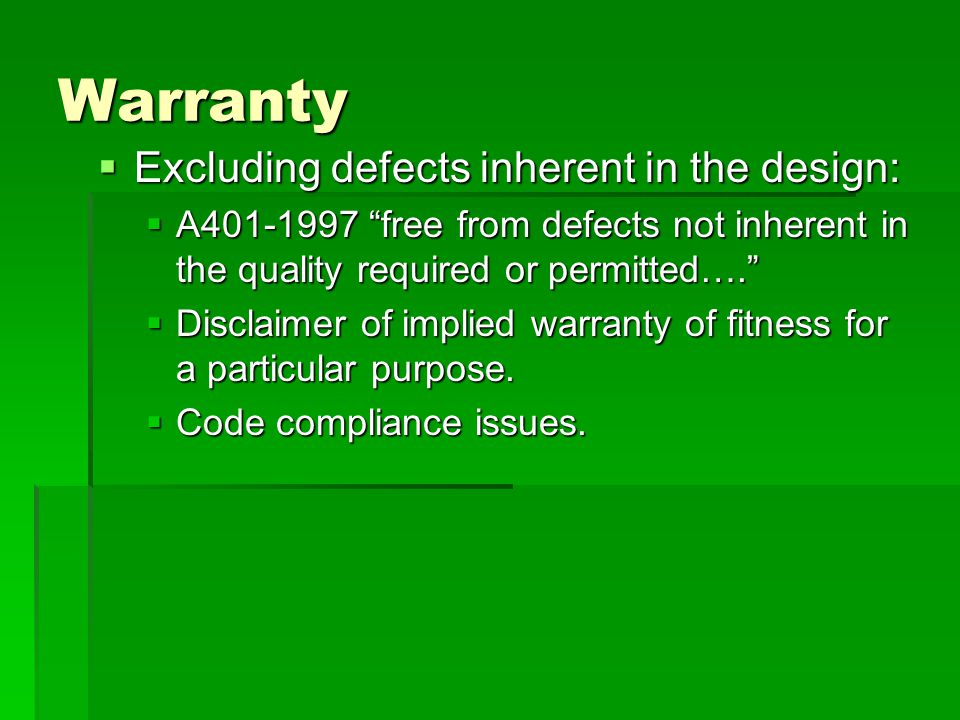 Warranty  Excluding defects inherent in the design:  A401-1997 free from defects not inherent in the quality required or permitted….  Disclaimer of implied warranty of fitness for a particular purpose.