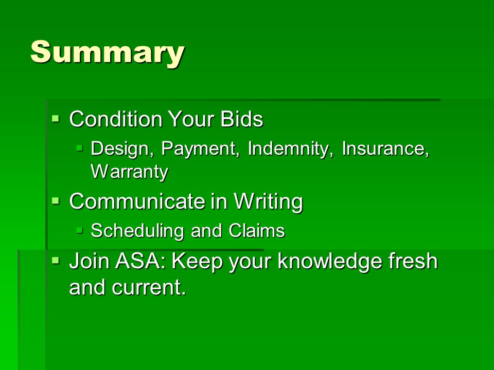 Summary  Condition Your Bids  Design, Payment, Indemnity, Insurance, Warranty  Communicate in Writing  Scheduling and Claims  Join ASA: Keep your knowledge fresh and current.