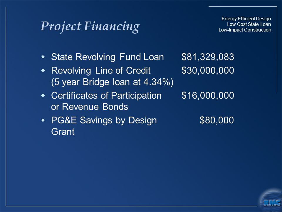 Energy Efficient Design Low Cost State Loan Low-Impact Construction Project Financing  State Revolving Fund Loan$81,329,083  Revolving Line of Credi