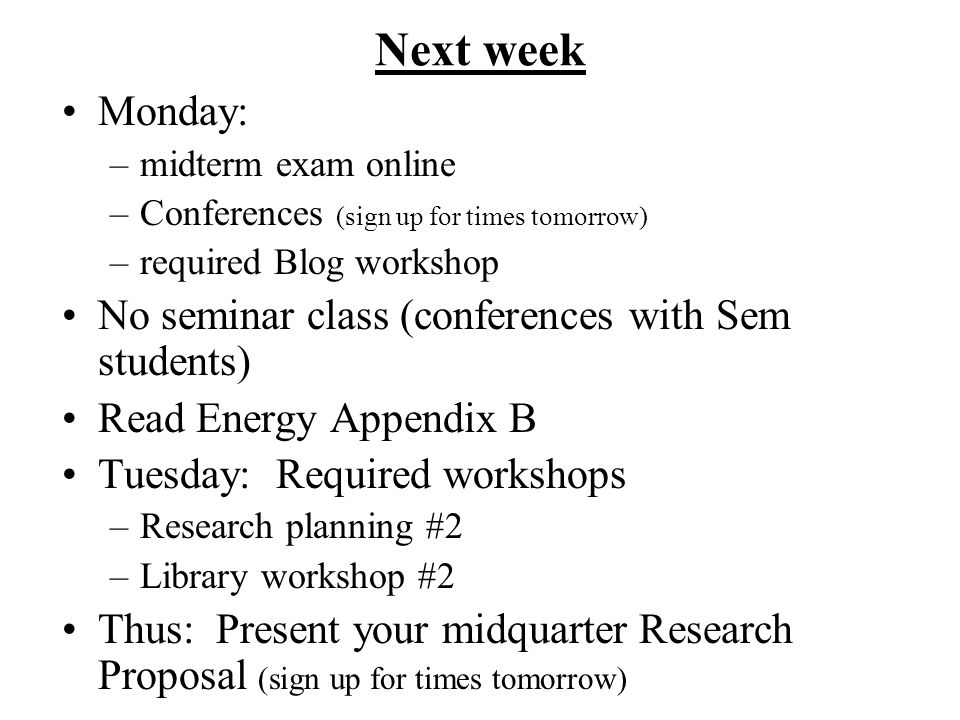 Next week Monday: –midterm exam online –Conferences (sign up for times tomorrow) –required Blog workshop No seminar class (conferences with Sem studen