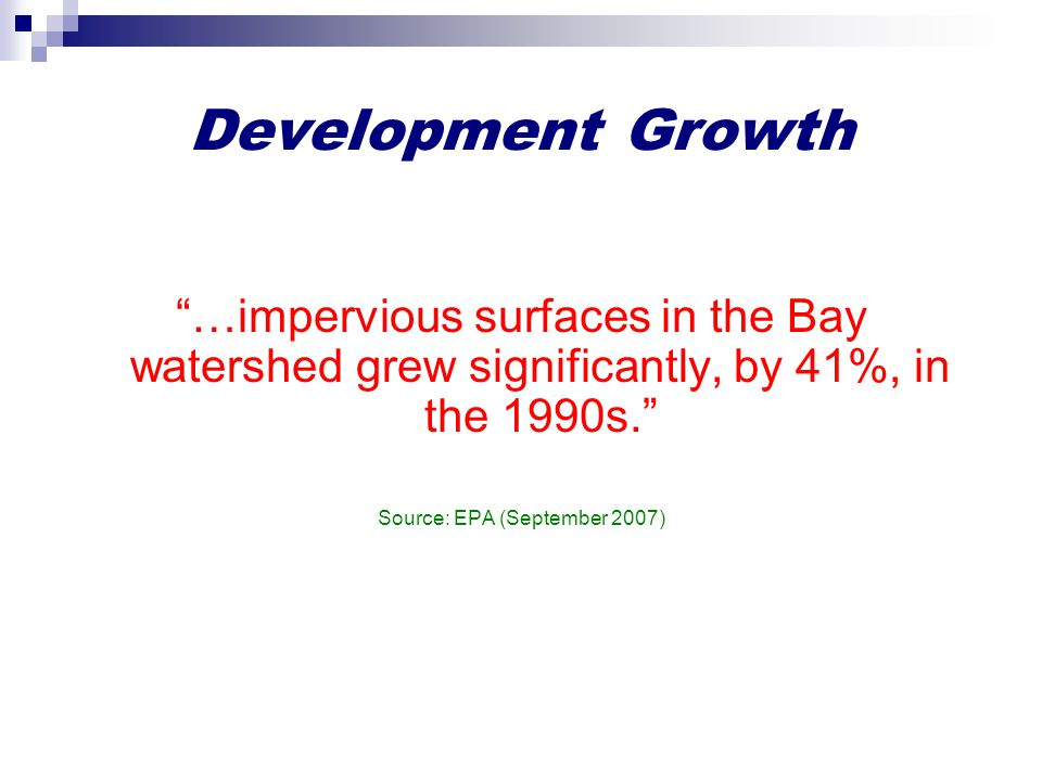 Development Growth …impervious surfaces in the Bay watershed grew significantly, by 41%, in the 1990s. Source: EPA (September 2007)
