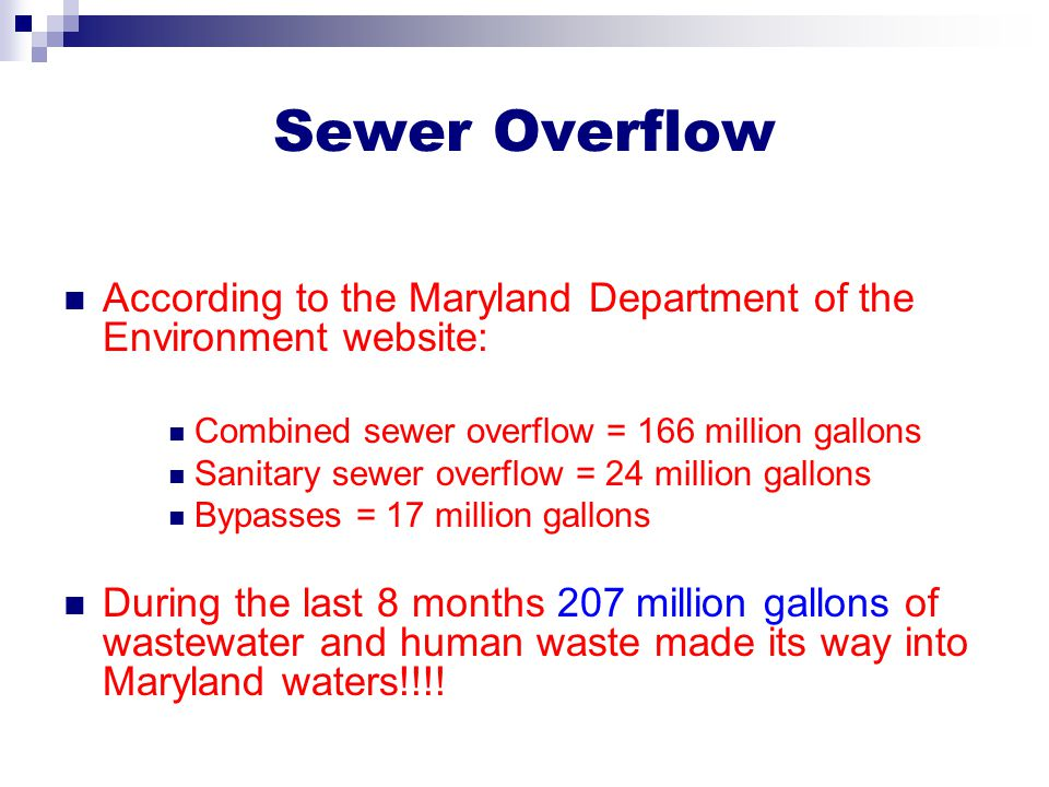 Sewer Overflow According to the Maryland Department of the Environment website: Combined sewer overflow = 166 million gallons Sanitary sewer overflow