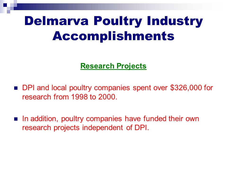Delmarva Poultry Industry Accomplishments Research Projects DPI and local poultry companies spent over $326,000 for research from 1998 to 2000. In add