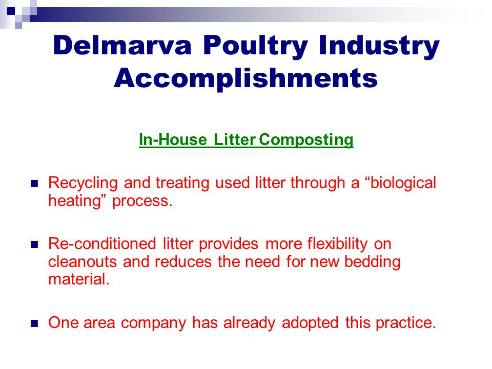 Delmarva Poultry Industry Accomplishments In-House Litter Composting Recycling and treating used litter through a biological heating process.