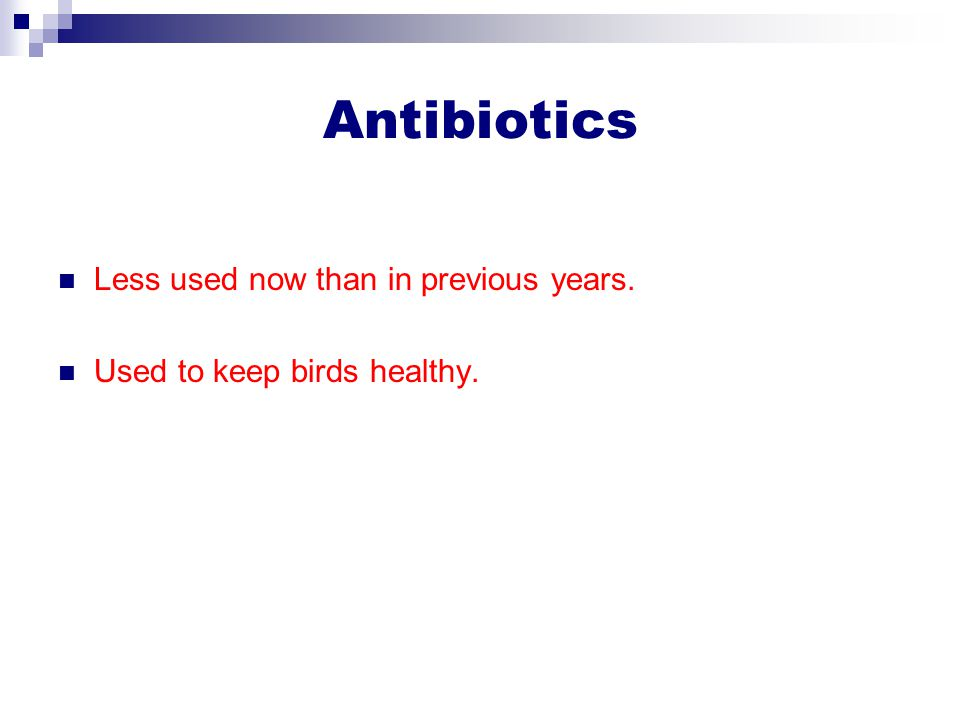 Antibiotics Less used now than in previous years. Used to keep birds healthy.