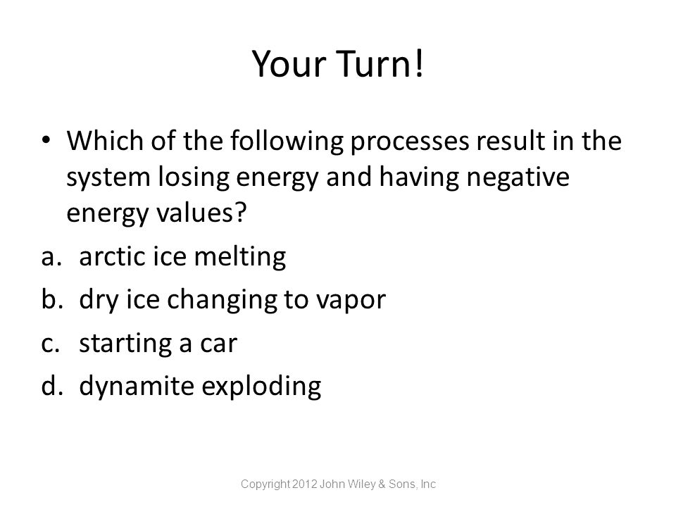 Your Turn! Which of the following processes result in the system losing energy and having negative energy values? a.arctic ice melting b.dry ice chang