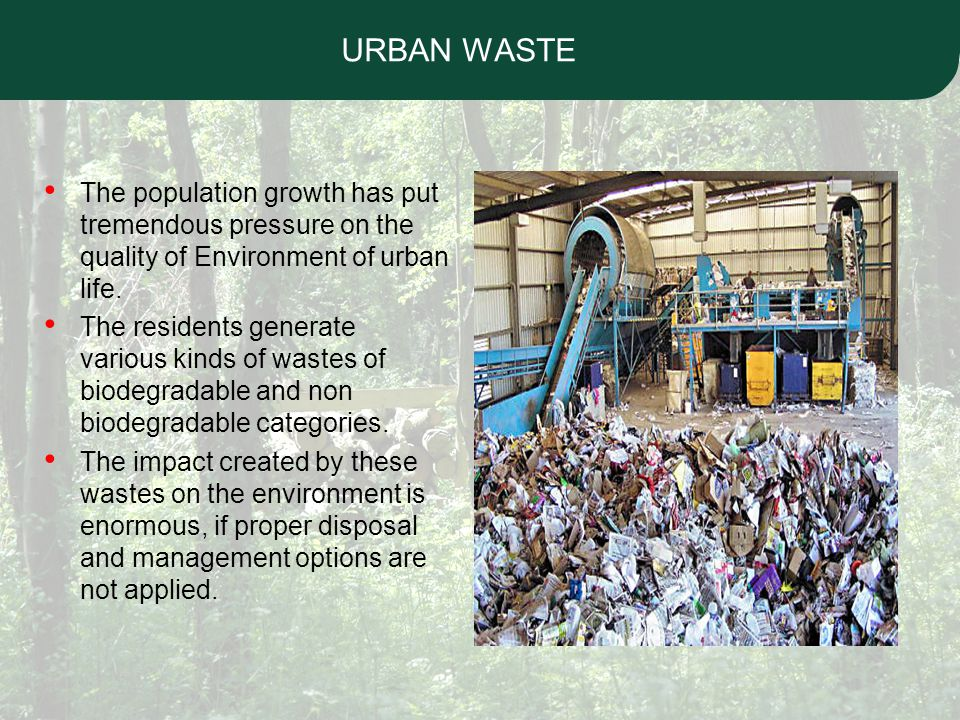 URBAN WASTE The population growth has put tremendous pressure on the quality of Environment of urban life.