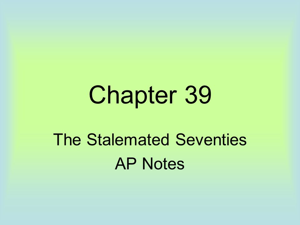 Chapter 39 The Stalemated Seventies AP Notes