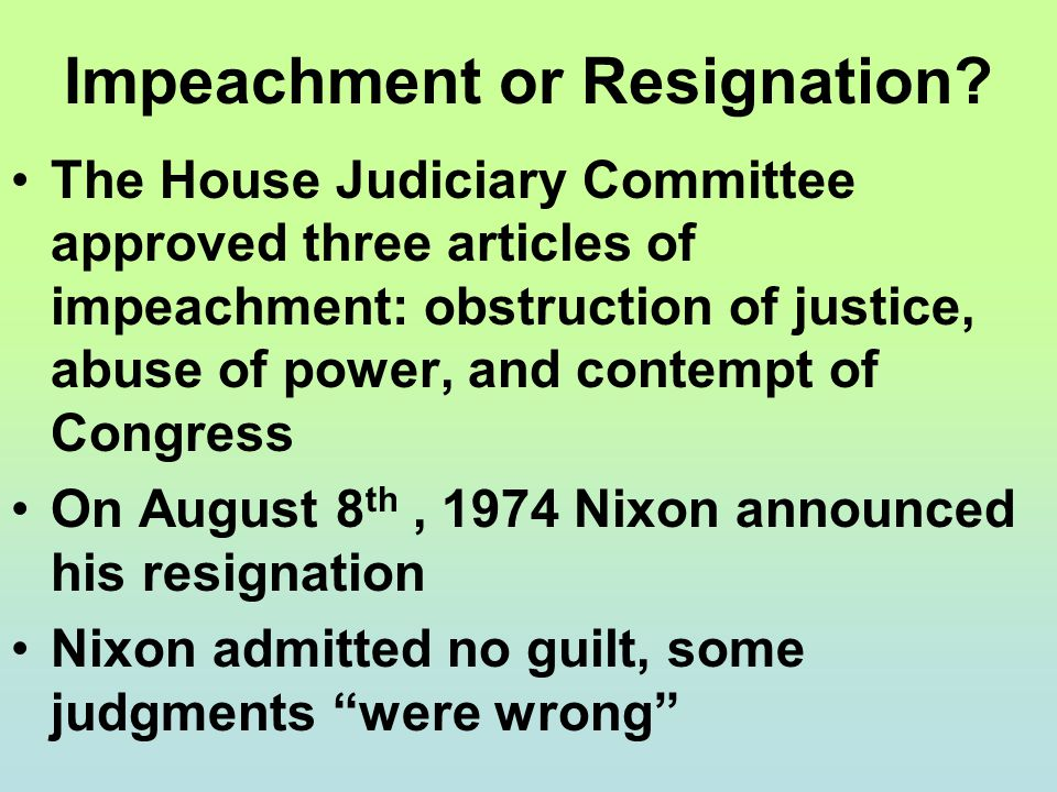 Impeachment or Resignation? The House Judiciary Committee approved three articles of impeachment: obstruction of justice, abuse of power, and contempt