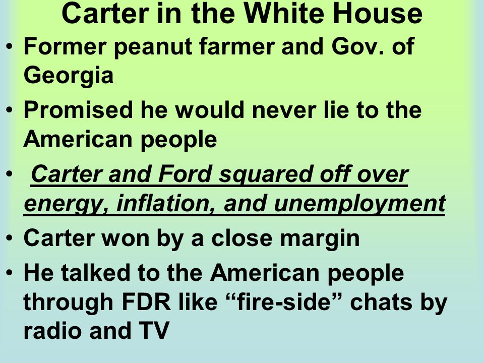 Carter in the White House Former peanut farmer and Gov. of Georgia Promised he would never lie to the American people Carter and Ford squared off over