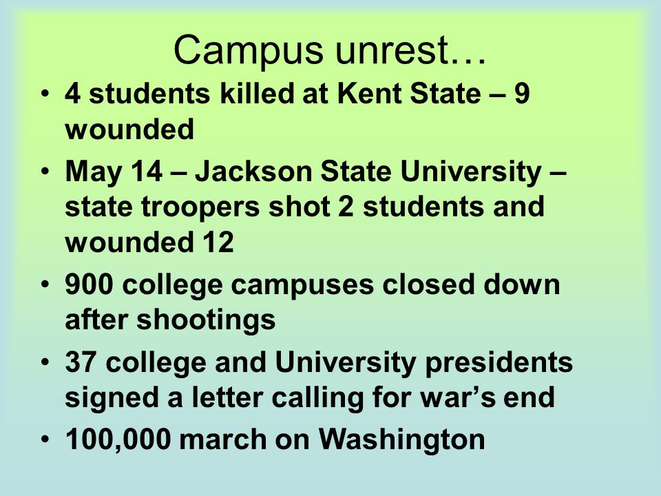 Campus unrest… 4 students killed at Kent State – 9 wounded May 14 – Jackson State University – state troopers shot 2 students and wounded 12 900 colle