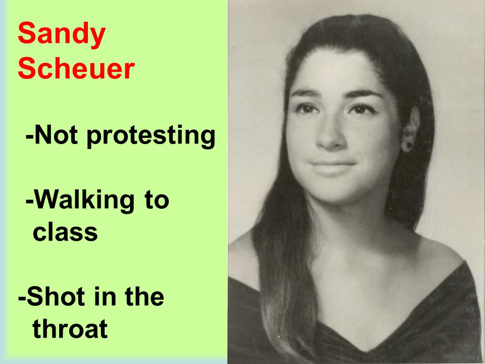 Sandy Scheuer -Not protesting -Walking to class -Shot in the throat