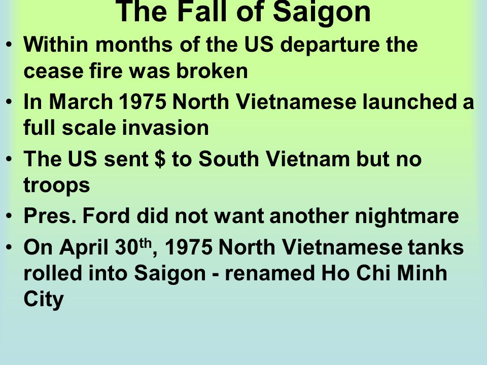 The Fall of Saigon Within months of the US departure the cease fire was broken In March 1975 North Vietnamese launched a full scale invasion The US se