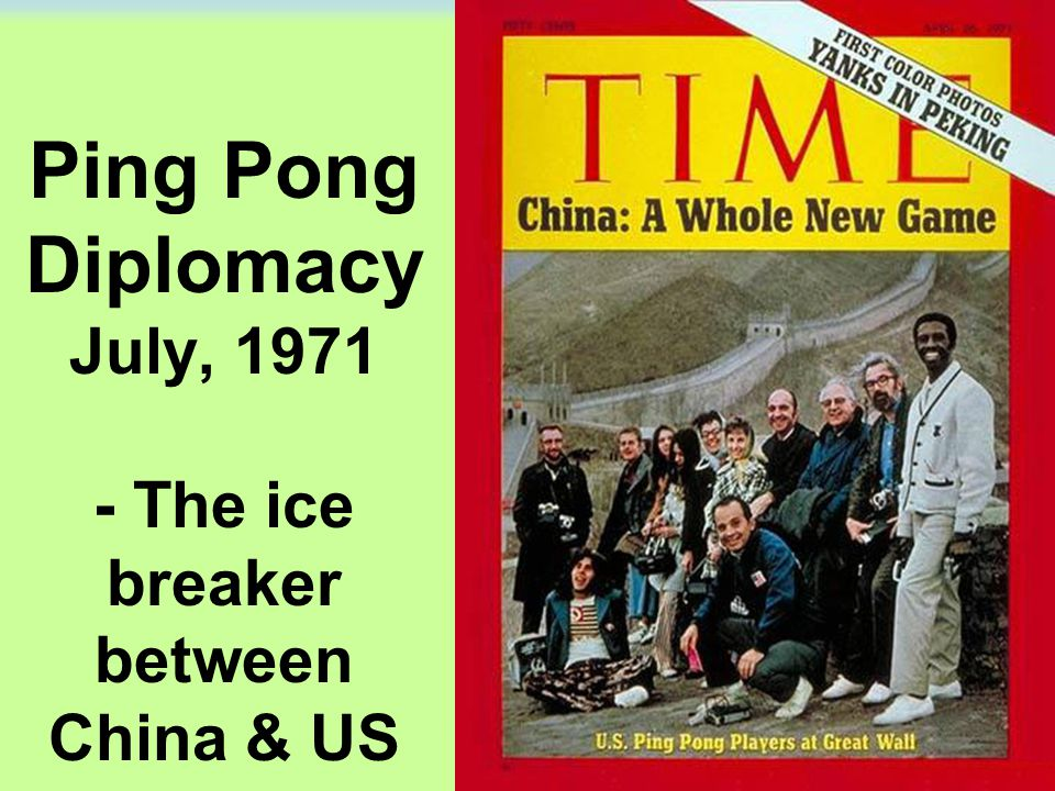 Ping Pong Diplomacy July, 1971 - The ice breaker between China & US