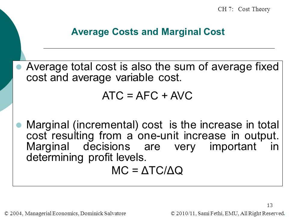 CH 7: Cost Theory © 2010/11, Sami Fethi, EMU, All Right Reserved. © 2004, Managerial Economics, Dominick Salvatore 13 Average Costs and Marginal Cost