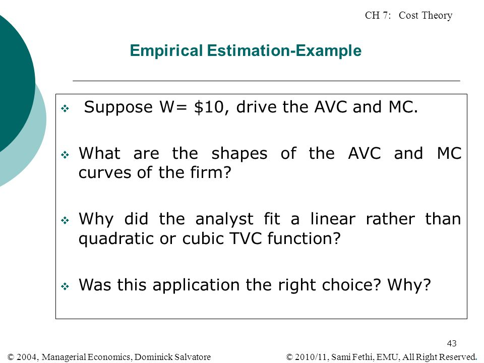CH 7: Cost Theory © 2010/11, Sami Fethi, EMU, All Right Reserved. © 2004, Managerial Economics, Dominick Salvatore 43 Empirical Estimation-Example  S