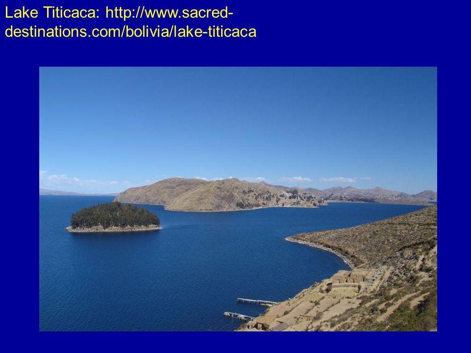 Lake Titicaca: http://www.sacred- destinations.com/bolivia/lake-titicaca
