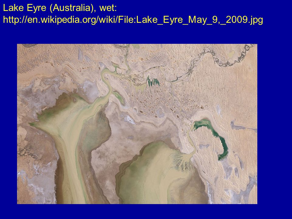 Lake Eyre (Australia), wet: http://en.wikipedia.org/wiki/File:Lake_Eyre_May_9,_2009.jpg