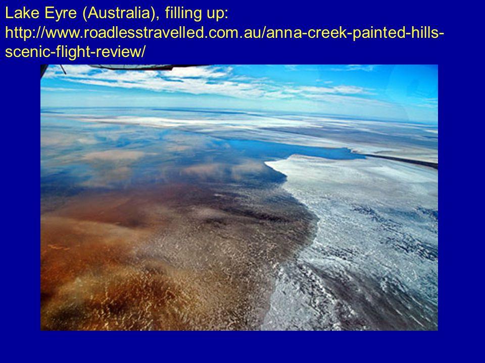 Lake Eyre (Australia), filling up: http://www.roadlesstravelled.com.au/anna-creek-painted-hills- scenic-flight-review/