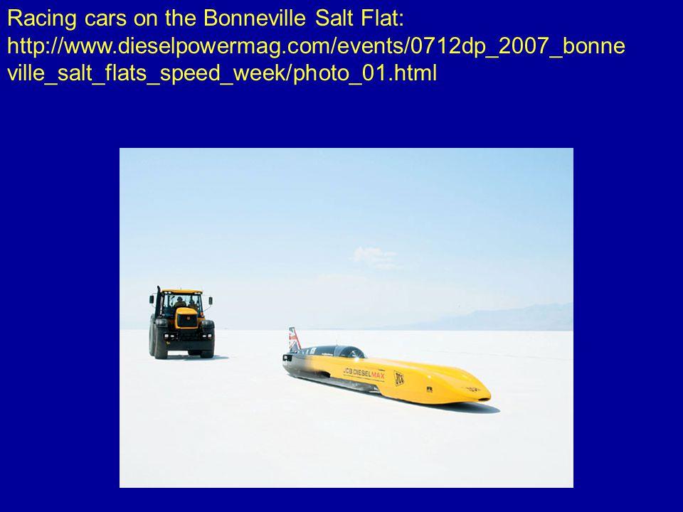 Racing cars on the Bonneville Salt Flat: http://www.dieselpowermag.com/events/0712dp_2007_bonne ville_salt_flats_speed_week/photo_01.html