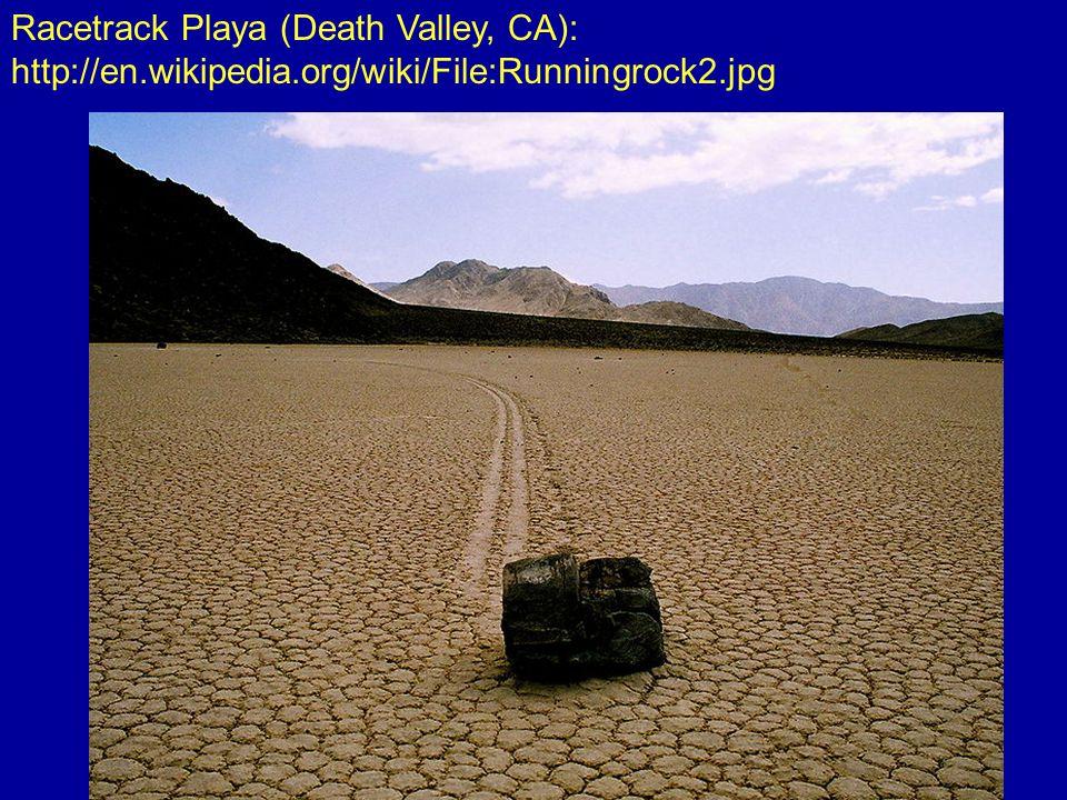Racetrack Playa (Death Valley, CA): http://en.wikipedia.org/wiki/File:Runningrock2.jpg