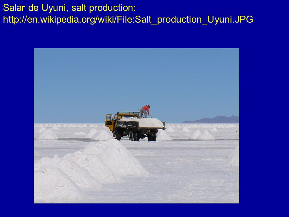 Salar de Uyuni, salt production: http://en.wikipedia.org/wiki/File:Salt_production_Uyuni.JPG
