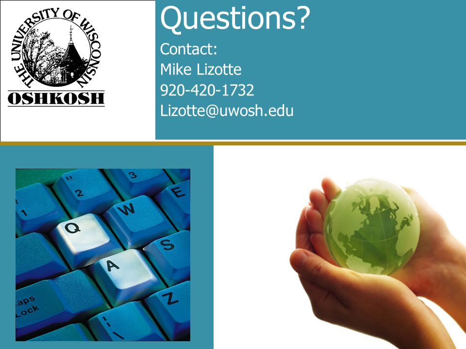 Questions Contact: Mike Lizotte 920-420-1732 Lizotte@uwosh.edu