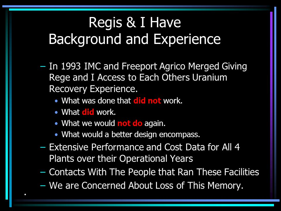 –In 1993 IMC and Freeport Agrico Merged Giving Rege and I Access to Each Others Uranium Recovery Experience.