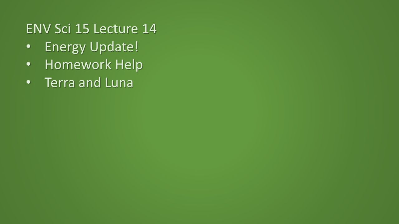 ENV Sci 15 Lecture 14 Energy Update. Energy Update.