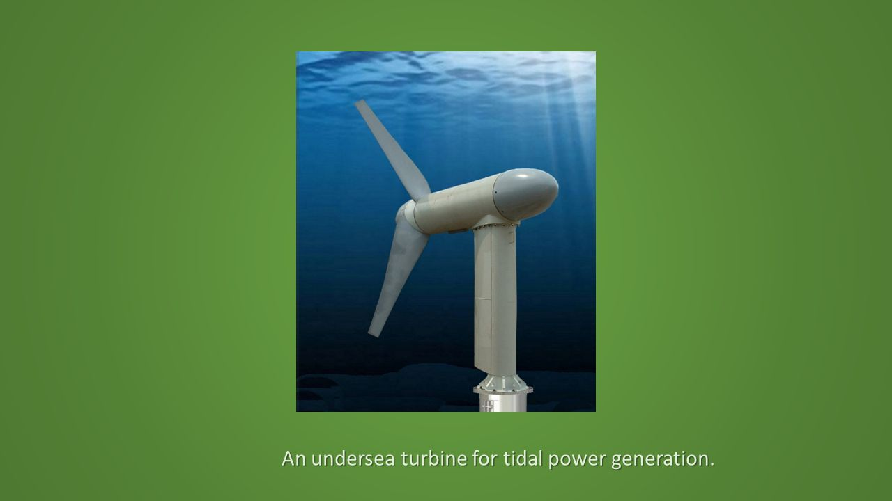 An undersea turbine for tidal power generation.